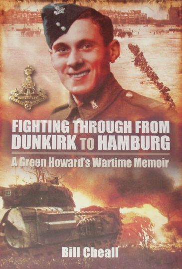 Fighting Through from Dunkirk to Hamburg - A Green Howard's Wartime Memoir, by Bill Cheall